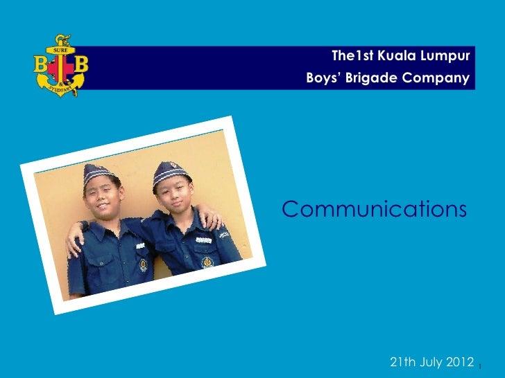 The1st Kuala Lumpur Boys' Brigade CompanyCommunications           21th July 2012   1