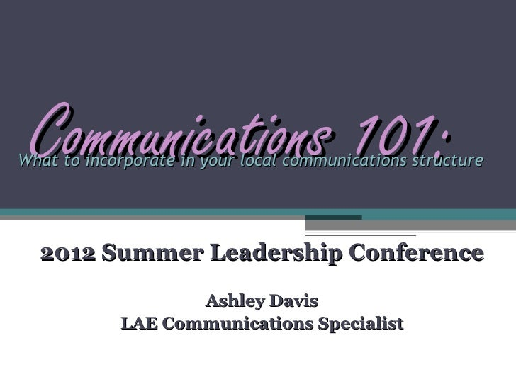 Communications 101:What to incorporate in your local communications structure  2012 Summer Leadership Conference          ...