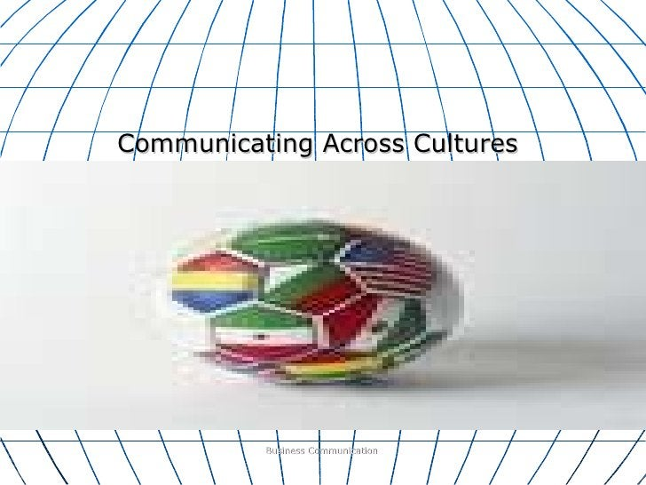Communicating Across Cultures Business Communication
