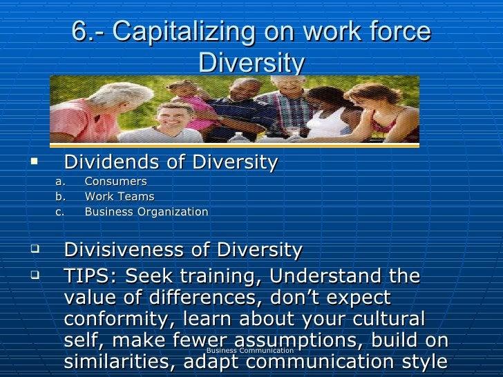 6.- Capitalizing on work force Diversity <ul><li>Dividends of Diversity </li></ul><ul><ul><li>Consumers </li></ul></ul><ul...