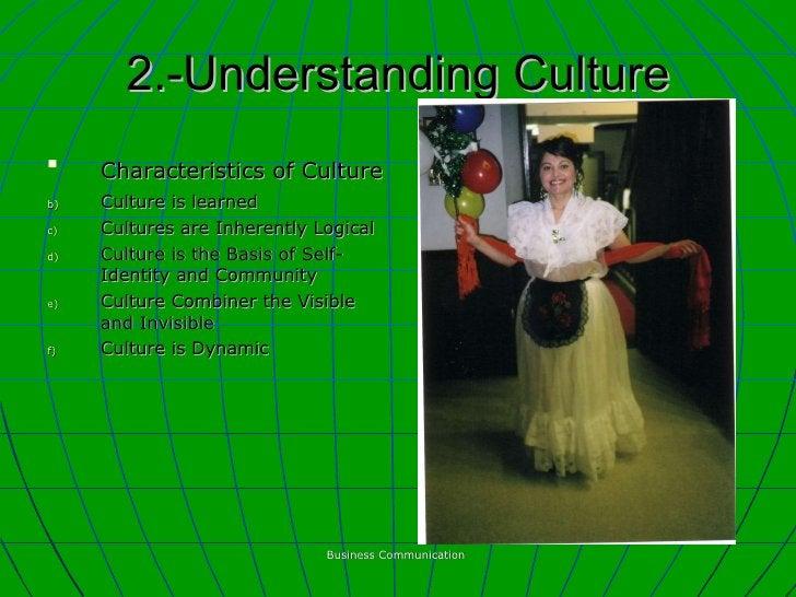 2.-Understanding Culture <ul><li>Characteristics of Culture   </li></ul><ul><li>Culture is learned </li></ul><ul><li>Cultu...