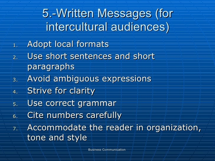 5.-Written Messages (for intercultural audiences) <ul><li>Adopt local formats </li></ul><ul><li>Use short sentences and sh...