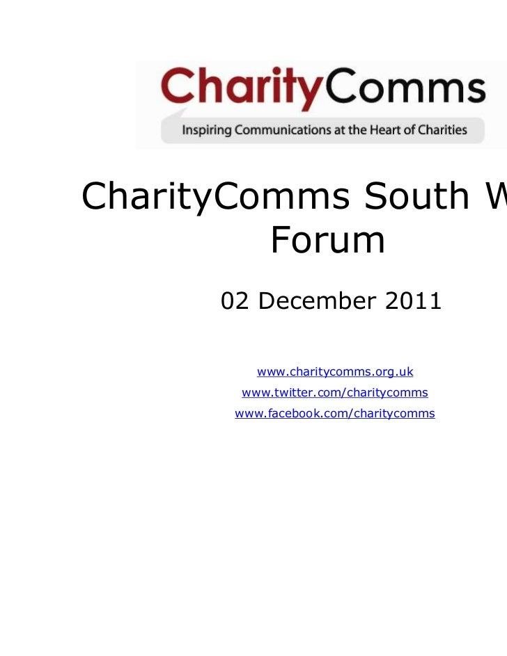 CharityComms South West         Forum      02 December 2011          www.charitycomms.org.uk       www.twitter.com/charity...