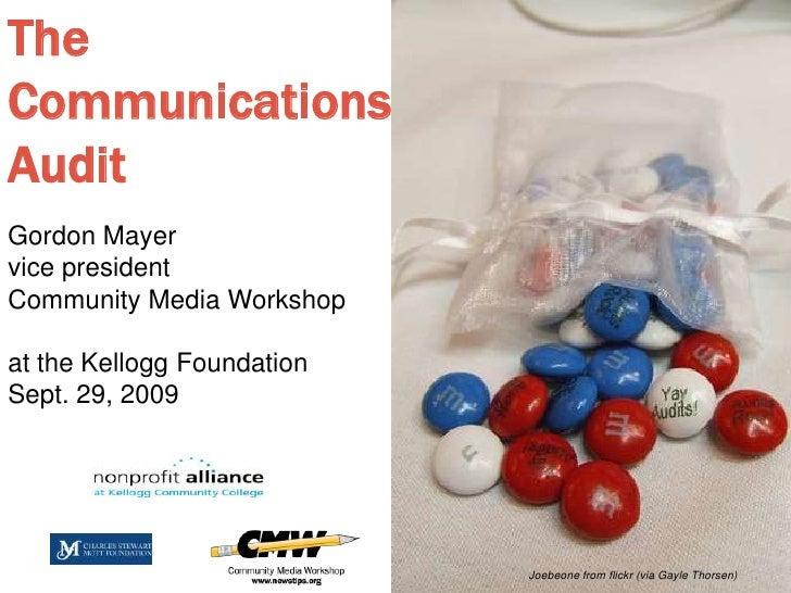 The<br />Communications<br />Audit<br />Gordon Mayer<br />vice president<br />Community Media Workshop<br />at the Kellogg...
