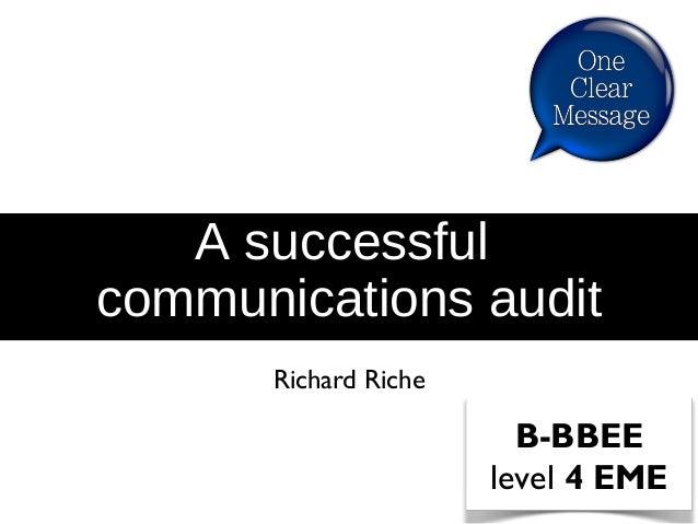 A successful communications audit Richard Riche B-BBEE level 4 EME