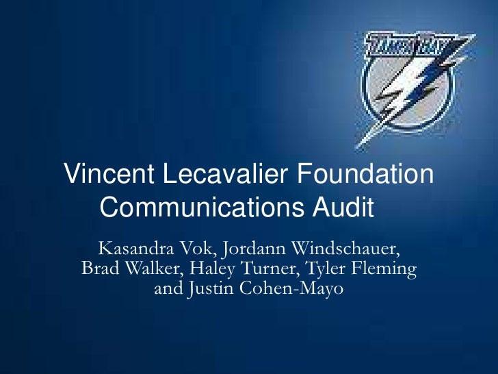 Vincent Lecavalier Foundation Communications Audit	<br />KasandraVok, JordannWindschauer, Brad Walker, Haley Turner, Tyler...