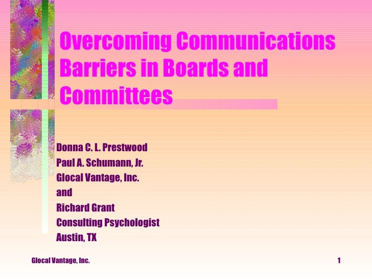 Overcoming Communications Barriers in Boards and Committees Donna C. L. Prestwood Paul A. Schumann, Jr. Glocal Vantage, In...