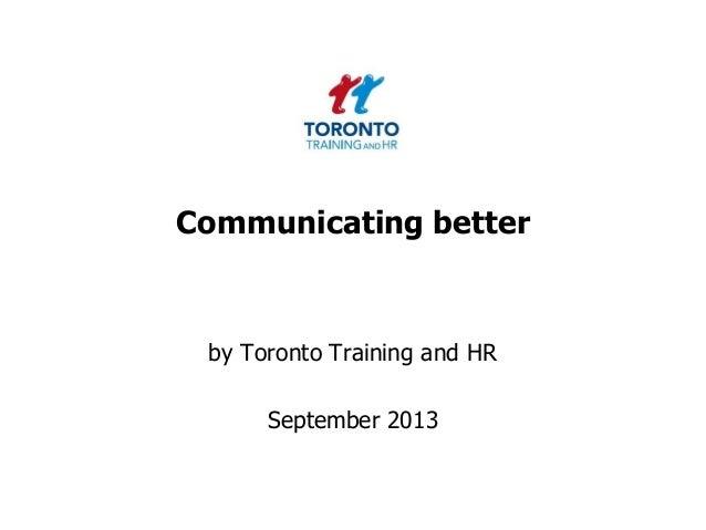 Communicating better by Toronto Training and HR September 2013