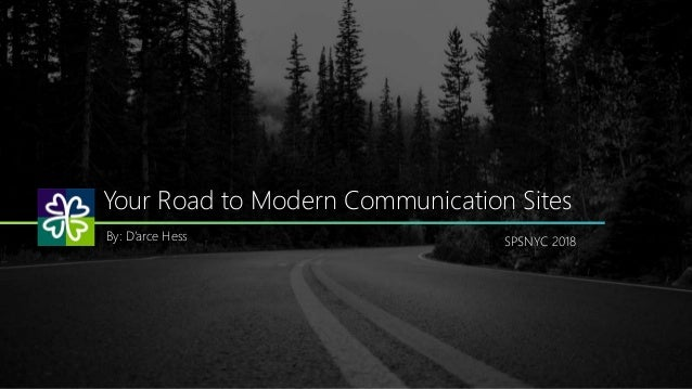 Your Road to Modern Communication Sites By: D'arce Hess SPSNYC 2018