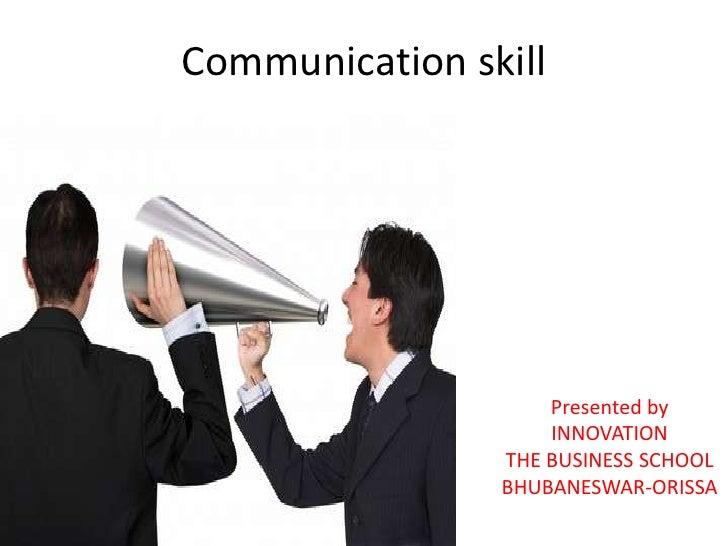 Communication skill<br />Presented by<br />INNOVATION<br />THE BUSINESS SCHOOL<br />BHUBANESWAR-ORISSA<br />