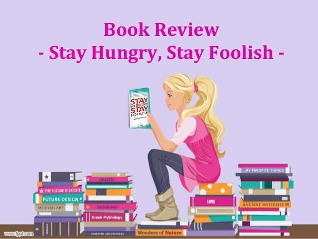 Book Review- Stay Hungry, Stay Foolish -