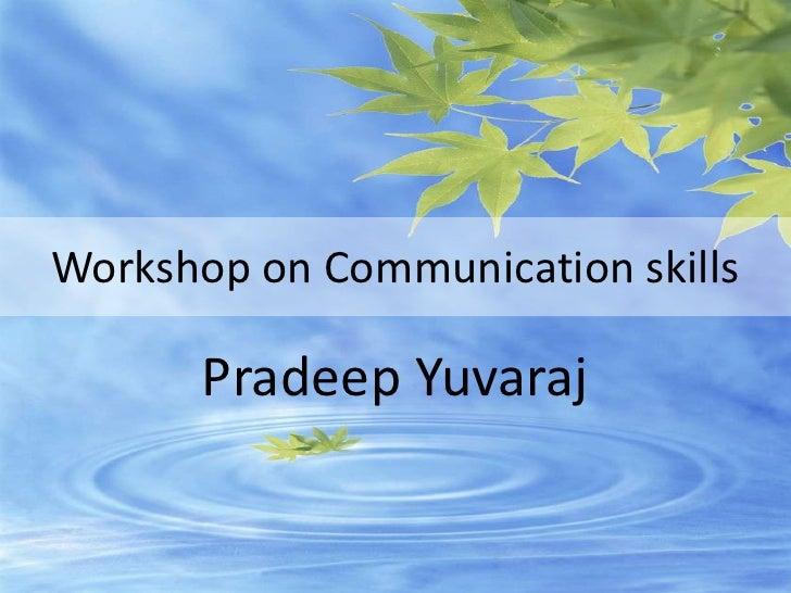 Workshop on Communication skills<br />Pradeep Yuvaraj<br />
