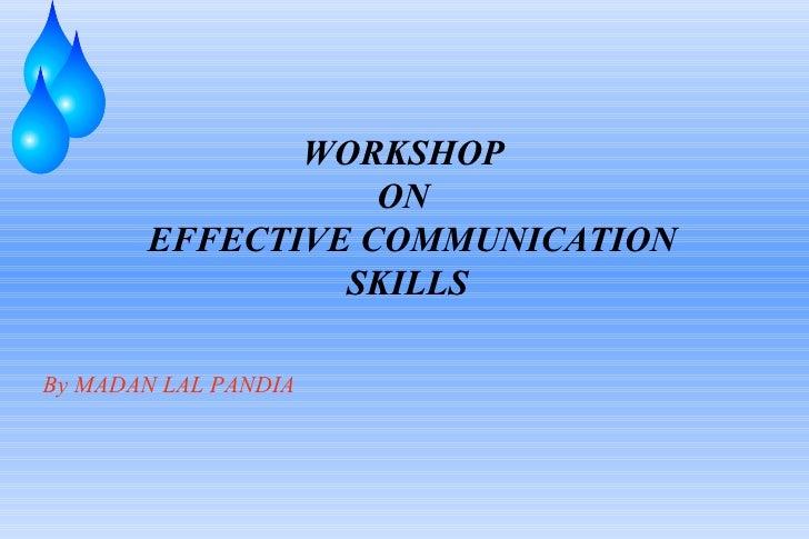 WORKSHOP  ON   EFFECTIVE COMMUNICATION SKILLS By MADAN LAL PANDIA