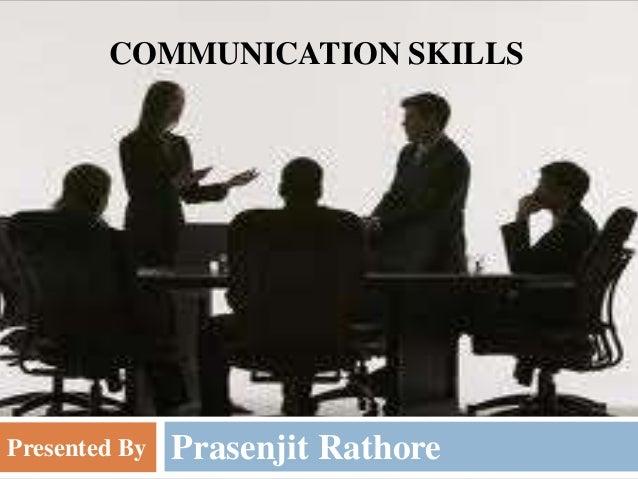 Prasenjit Rathore COMMUNICATION SKILLS Presented By