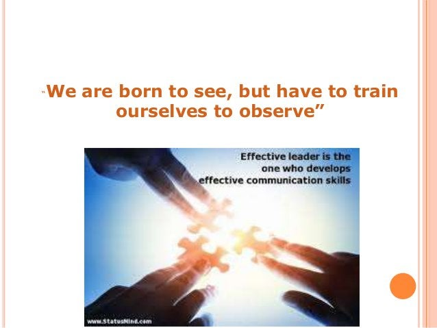 """""""We are born to see, but have to train ourselves to observe"""""""
