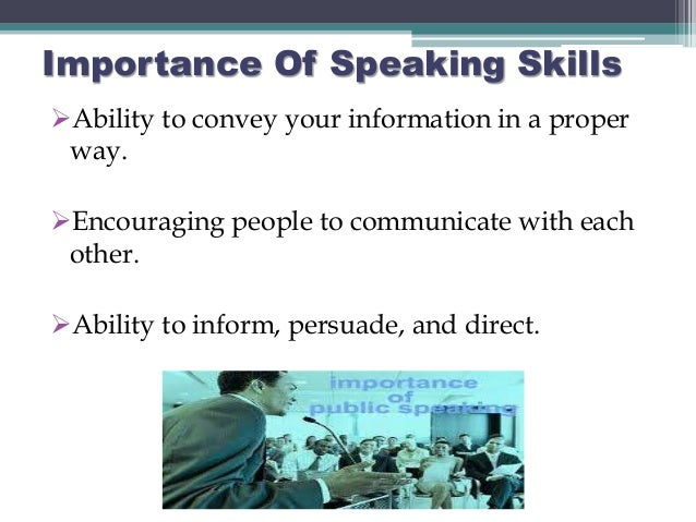 importance of speaking skills What is the importance of speaking well reliable and easy means of communication derives its importance in that manner you can do well in both skills.