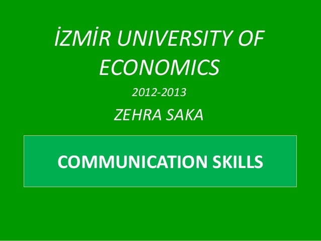 İZMİR UNIVERSITY OF    ECONOMICS       2012-2013     ZEHRA SAKACOMMUNICATION SKILLS