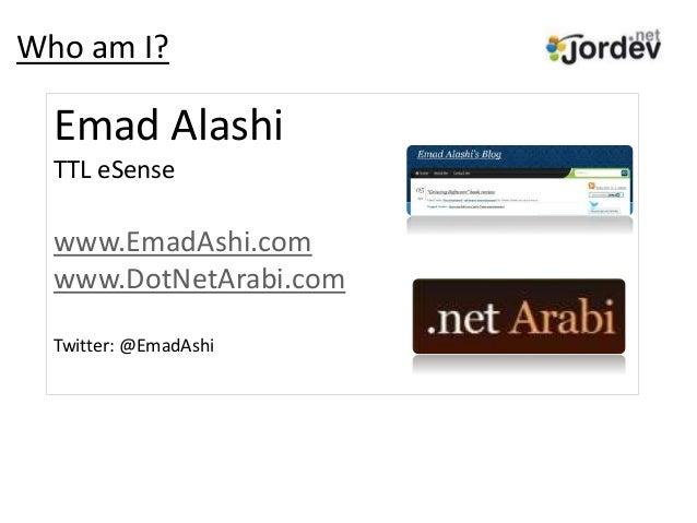 Who am I? Emad Alashi TTL eSense www.EmadAshi.com www.DotNetArabi.com Twitter: @EmadAshi