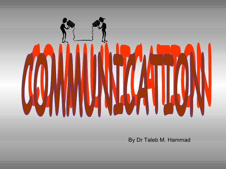 COMMUNICATION  By Dr Taleb M. Hammad