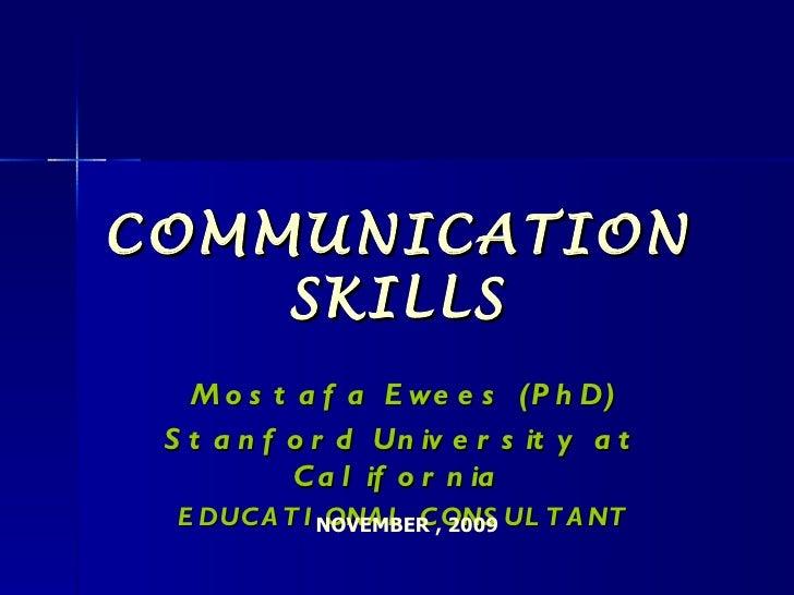 COMMUNICATION SKILLS Mostafa Ewees (PhD) Stanford University at California  EDUCATIONAL CONSULTANT NOVEMBER , 2009