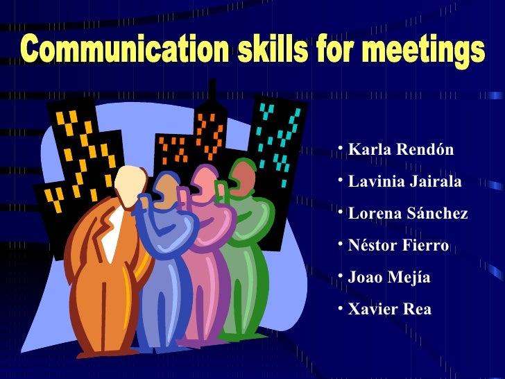 Communication skills for meetings <ul><li>Karla Rendón </li></ul><ul><li>Lavinia Jairala  </li></ul><ul><li>Lorena Sánchez...