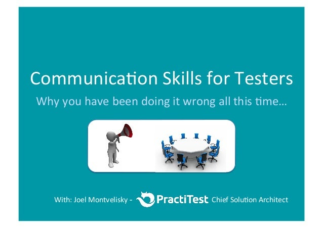 Communica)on	   Skills	   for	   Testers	    Why	   you	   have	   been	   doing	   it	   wrong	   all	   this	   )me…	   ...