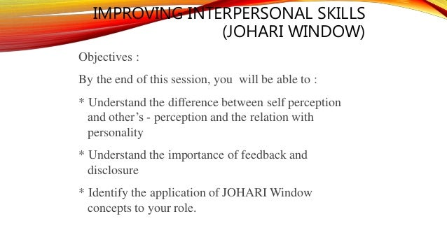 the importance ote knowledge of the johari window in interpersonal communication Developing empathy in nurses: an inservice training program  the first three quadrants of a johari window were  and the importance given to communication in.