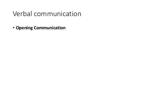 Verbal communication • Opening Communication