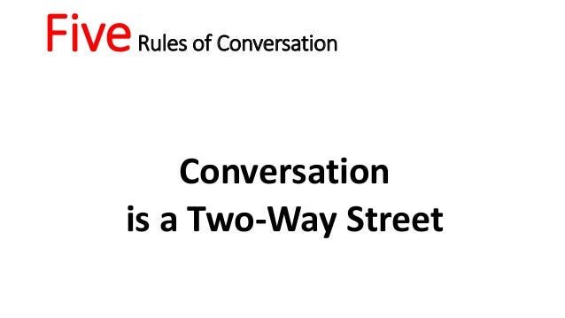 FiveRules of Conversation Conversation is a Two-Way Street