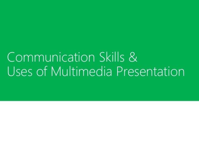 Communication Skills &  Uses of Multimedia Presentation