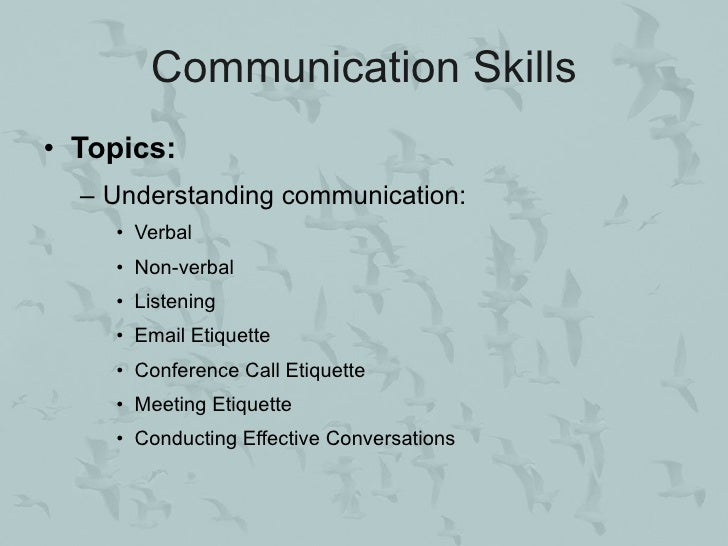 Communication Skills • Topics:   – Understanding communication:     • Verbal     • Non-verbal     • Listening     • Email ...