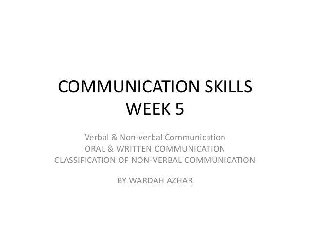 COMMUNICATION SKILLS     WEEK 5       Verbal & Non-verbal Communication       ORAL & WRITTEN COMMUNICATIONCLASSIFICATION O...