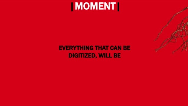 WHERE? |MOMENT| EVERYTHING THAT CAN BE DIGITIZED, WILL BE
