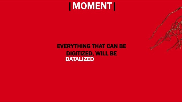 WHERE? |MOMENT| EVERYTHING THAT CAN BE DIGITIZED, WILL BE DATALIZED
