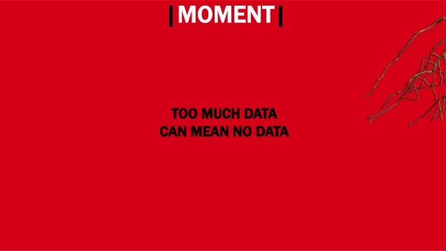 WHERE? |MOMENT| TOO MUCH DATA CAN MEAN NO DATA