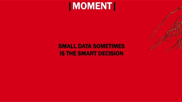 WHERE? |MOMENT| SMALL DATA SOMETIMES IS THE SMART DECISION