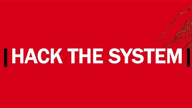 |HACK THE SYSTEM|