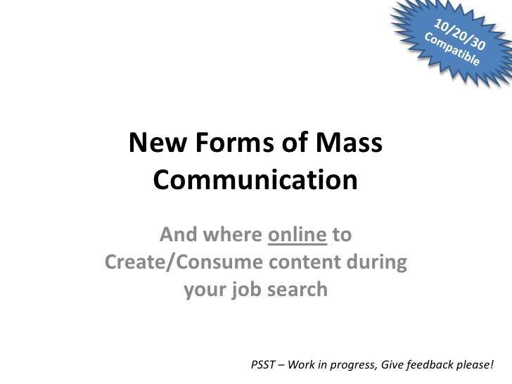 New Forms of Mass    Communication      And where online to Create/Consume content during         your job search         ...