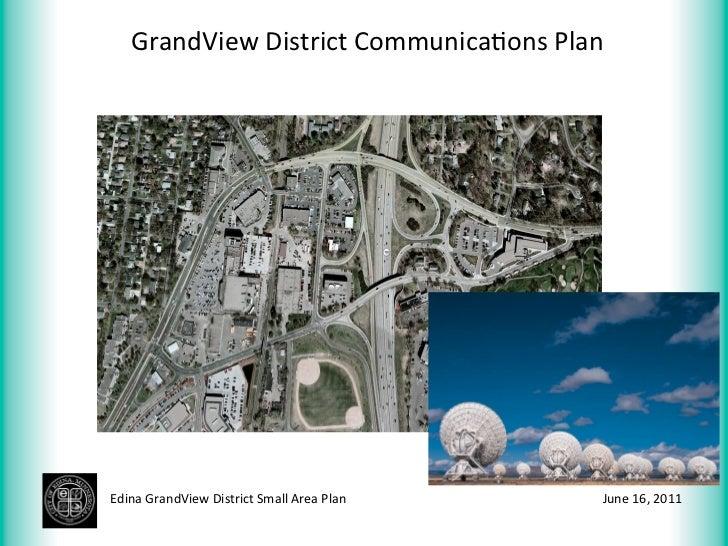 GrandView District Communica>ons Plan Edina GrandView District Small Area Plan    June 16, 2011