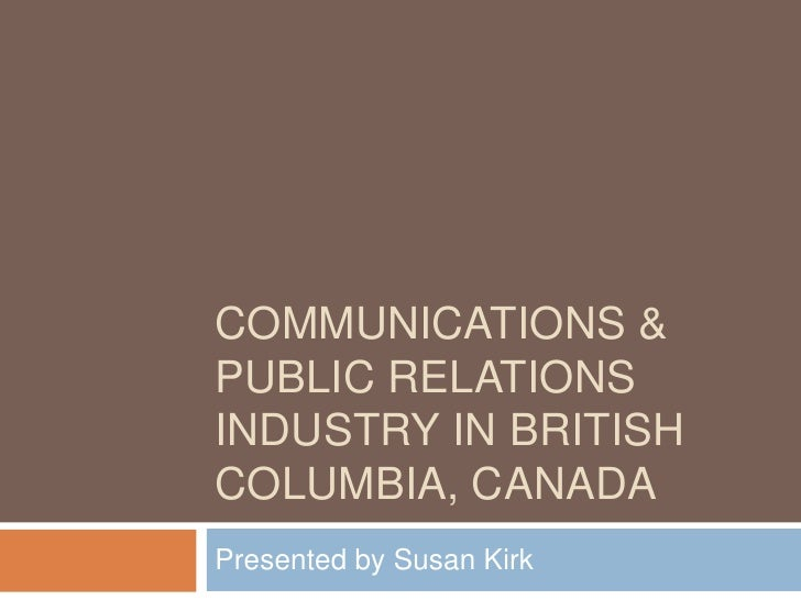 Communications & Public Relations Industry in British columbia, canada<br />Presented by Susan Kirk<br />