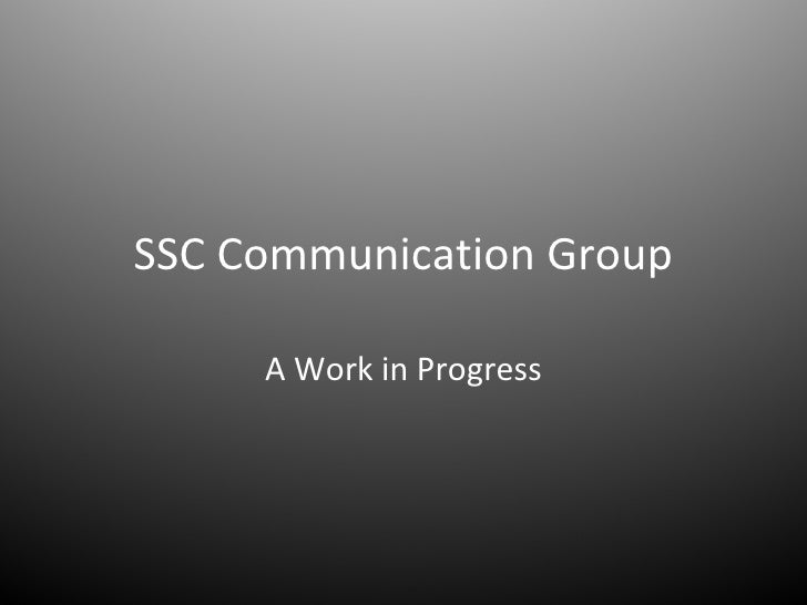 SSC Communication Group A Work in Progress
