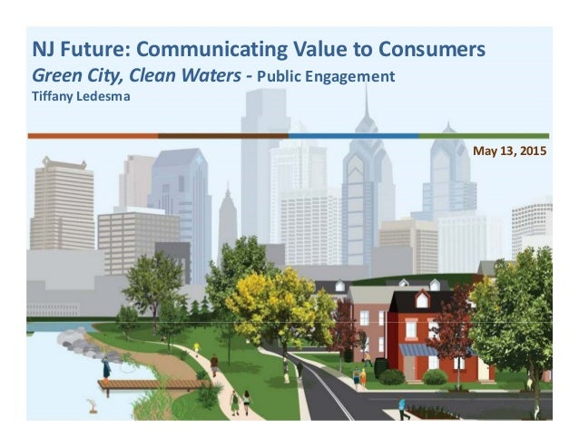 NJFuture:CommunicatingValuetoConsumers GreenCity,CleanWaters‐ PublicEngagement TiffanyLedesma May13,2015