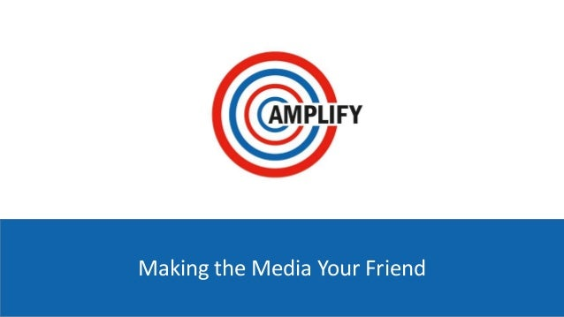 Making the Media Your Friend