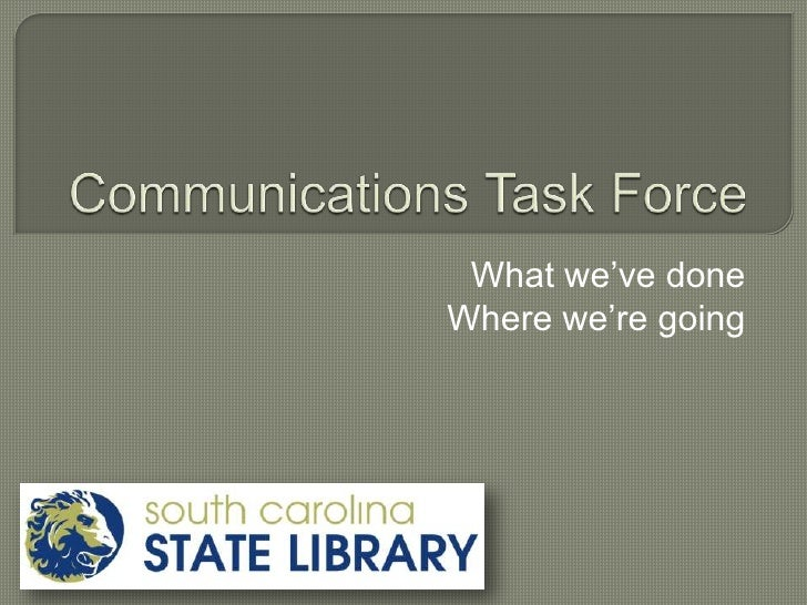 Communications Task Force<br />What we've done<br />Where we're going<br />
