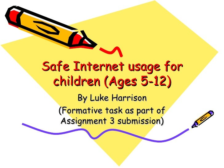 Safe Internet usage for children (Ages 5-12) By Luke Harrison (Formative task as part of Assignment 3 submission)