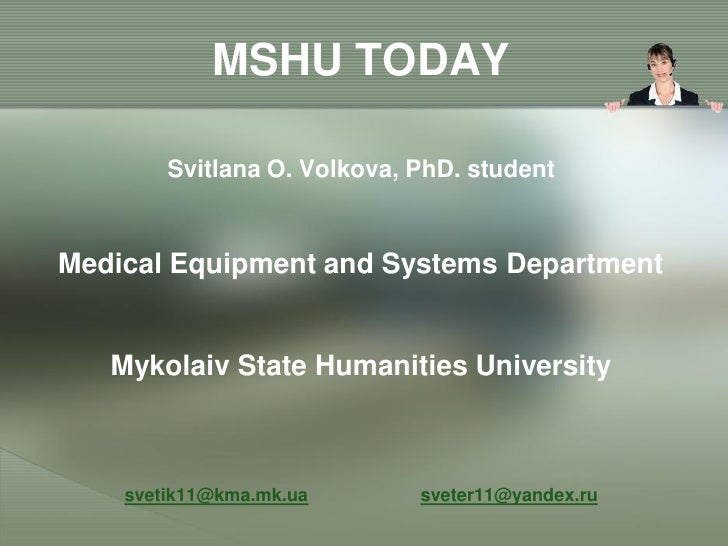 MSHU TODAY          Svitlana O. Volkova, PhD. student   Medical Equipment and Systems Department      Mykolaiv State Human...