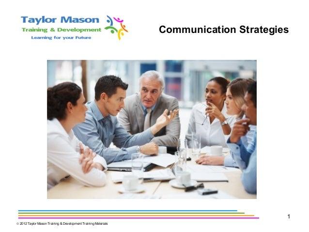 Communication Strategies 1 © 2012 Taylor Mason Training & Development Training Materials