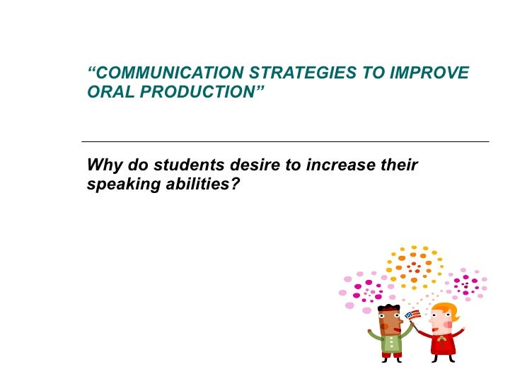 teaching strategies to improve the oral Mino and butler: improving oral communication competency: an interactive  approach published  an interactive approach incorporates teaching  techniques.
