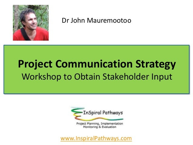 Project Communication Strategy Workshop to Obtain Stakeholder Input Dr John Mauremootoo www.InspiralPathways.com