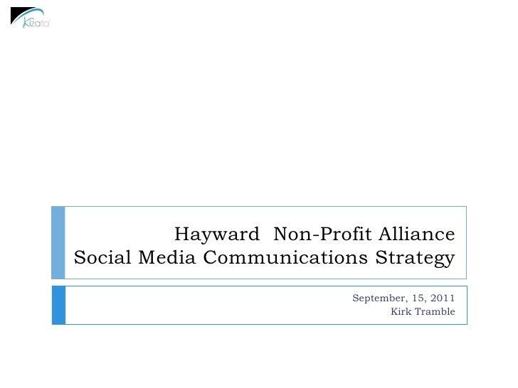 Hayward Non-Profit AllianceSocial Media Communications Strategy                           September, 15, 2011             ...